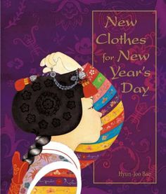 New Clothes for New Year's day by Hyun-Joo Bae. A young Korean girl describes the new clothes that she will be wearing to celebrate the new year.  WALSH JUVENILE PZ7.B1378 N4 2007