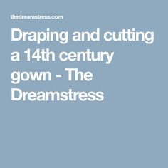 Draping and cutting a century gown - The Dreamstress