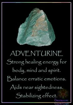 ADVENTURINE Strong healing energy for body, mind and spirit. Balance erratic emotions. Aids near sightedness. Stabilizing effect.