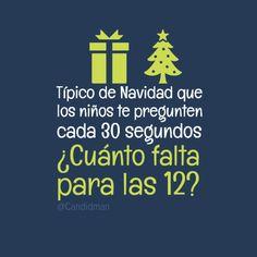 #TipicoDeNavidad que los niños te pregunten cada 30 segundos 'Cuánto falta para las 12? #Citas #Frases @candidman