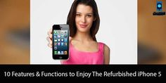 10 Features & Functions to Enjoy The Refurbished iPhone 5 #AlphaSmartPhones #Technology #Refurbished #iPhone