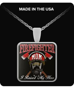 Firefighter Mom, I Raised My Hero - Necklace - Or use your Pendant as a Charm, attach it to your Key Chain, hang it from your rear view mirror or purse...