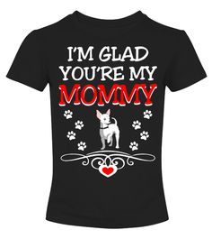 I Am Glad You Are My Mommy - Dog Lovers Funny shirts for moms T-shirt, Best shirts for moms T-shirt Mother Daughter Shirts, Mothers Day T Shirts, Funny Mothers Day, Mom Shirts, Cool Hoodies, Cool T Shirts, Godmother Shirts, Cheap Mothers Day Gifts, Personalized Shirts