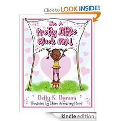 Amazon.com: I'm A Pretty Little Black Girl! (The I'm A Girl Collection) eBook: Betty K. Bynum, Claire Armstrong-Parod: Kindle Store