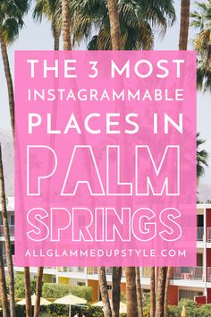 where to go in Palm Springs // The 3 Most Instagrammable Places in Palm Springs via allGLAMMEDup