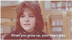 The Breakfast Club-this is one of my favorite quotes of the movie because it kind of reflects so much of what growing up does to us sometime