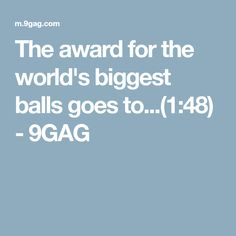 The award for the world's biggest balls goes to...(1:48) - 9GAG