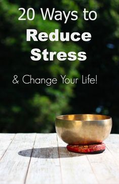 20 Ways to Reduce Stress & Change Your Life!