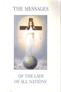 The Messages of the Lady of All Nations (Review): http://corjesusacratissimum.org/2012/07/book-review-the-messages-of-the-lady-of-all-nations/