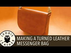 Making a Turned Leather Messenger Bag - YouTube