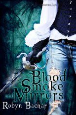 Blood, Smoke and Mirrors (Bad Witch: Book 1) by Robyn Bachar