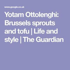 Yotam Ottolenghi: Brussels sprouts and tofu   Life and style   The Guardian