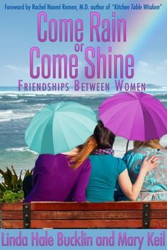 Come Rain or Come Shine - Friendships Between Women by Linda Bucklin, http://www.amazon.com/gp/product/B009TI8JV6/ref=cm_sw_r_pi_alp_cH-brb1MTVB9F