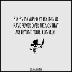 """From a blog post: """"Stress is caused by trying to have power over things that are beyond your control.""""  #zerosophy"""