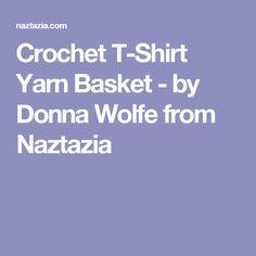 Crochet T-Shirt Yarn Basket - by Donna Wolfe from Naztazia