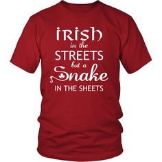 """Saint Patrick's Day - """" Irish in the Streets, Snake in Sheets """" - custom made funny t-shirts."""