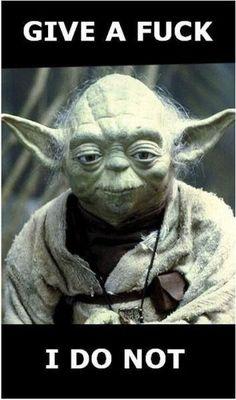 Look at all the F**ks Yoda gives!