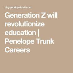 Generation Z will revolutionize education | Penelope Trunk Careers