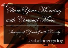 Start Your Morning with Classical Music - Scholé Everyday