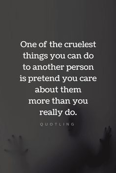 Quotes One of the cruelest things you can do to another person is pretend you care about them more than you really do ~ Quotling Hurt Quotes, Sad Quotes, Great Quotes, Quotes To Live By, Inspirational Quotes, Bullshit Quotes, Friend Quotes, Music Quotes, Oscar Wilde