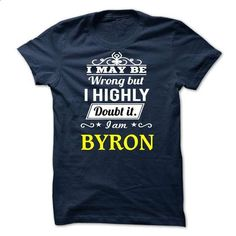 BYRON - I may be Team - #shirt fashion #checkered shirt. CHECK PRICE => https://www.sunfrog.com/Valentines/BYRON--I-may-be-Team.html?68278