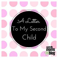 A Letter to my Second Child… | Nashville Moms Blog