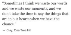 One Tree Hill Quote - Clay
