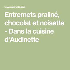 Entremets praliné, chocolat et noisette - Dans la cuisine d'Audinette