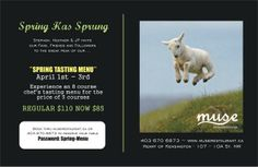 """Join us April 1st-3rd, 2014 & be the first to try our Spring Tasting Menu - 8 courses for $85 (regular $110). Call Muse and mention """"Spring-Menu"""" to reserve your table 403-670-6873."""