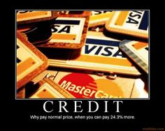 Credit...why pay normal price when you can pay 24.3% more?