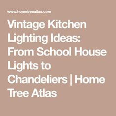 Vintage Kitchen Lighting Ideas: From School House Lights to Chandeliers - Home Tree Atlas Kitchen Lighting, Vintage Kitchen, Lighting Ideas, Chandeliers, My House, Homeschool, Lights, How To Plan, Transitional Chandeliers