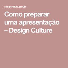 Como preparar uma apresentação – Design Culture