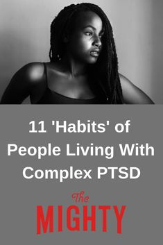 11 'Habits' of People Living With Complex PTSD | The Mighty #ptsd #mentalhealth