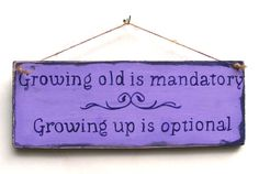 Growing Old Rustic Sign Plaque Hand Lettered Primitive Home Decor