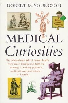 Medical Curiosities : A Miscellany of Medical Oddities, Horrors and Humors Physician Assistant, Medical Assistant, Medical Students, Curiosity, Literature, Medicine, Therapy, Science, Humor