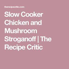 Slow Cooker Chicken and Mushroom Stroganoff | The Recipe Critic