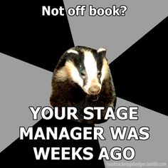 """Backstage Badger"" Not off book?, your stage manager was weeks ago."