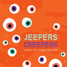 JEEPERS! Those are some CREEPY peepers!
