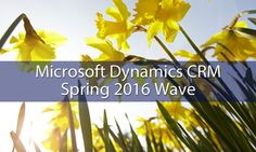 About the Microsoft Dynamics CRM Spring 2016 Wave