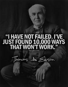 "thomas edison ""i have not failed. I've found 10,000 ways that won't work"" life quote positivity"