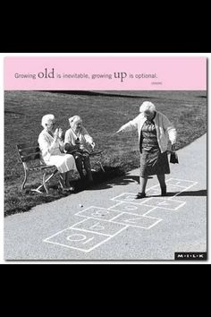 """Young at heart :)  """"Growing OLD is inevitable, growing UP is optional"""""""