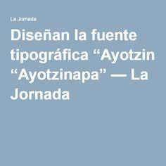 """Diseñan la fuente tipográfica """"Ayotzinapa"""" — La Jornada"""