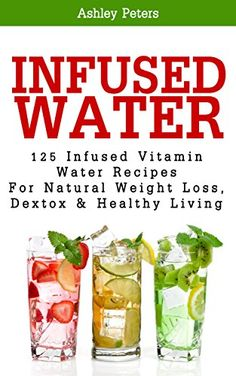 Free Kindle Book - [Cookbooks & Food & Wine][Free] Infused Water: 125 Fruit Infused Water Recipes For Natural Weight Loss, Detox & Healthy Living (Detox Cleanse, Vitamin Water Recipes, Boost Metabolism) Infused Water Recipes, Fruit Infused Water, Fruit Water, Infused Waters, Healthy Drinks, Healthy Tips, Healthy Choices, Healthy Snacks, Healthy Weight