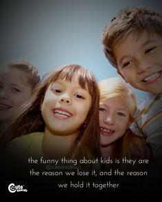 The Funny Thing About Kids Is, They Are The Reason We Lose It, And The Reason We Hold It Together The Funny Thing About Kids Is, They Are The Reason We Lose It, And The Reason We Hold It Together New Parents & Motherhood #momquotes #girlmom #momlife #parenhoood #motherhood #toddlermom #motherhoodquotes #babyquotes #parentingquotes #quoteoftheday #inspirationalquotes #familylife Family Bonding Quotes, Happy Family Quotes, New Parent Quotes, Love My Kids Quotes, New Baby Quotes, Newborn Quotes, Mom Quotes From Daughter, My Children Quotes, Baby Girl Quotes