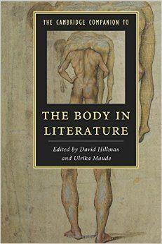 The Cambridge companion to the body in literature / edited by David Hillman, Ulrika Maude. -- New York : Cambridge University Press, 2015 en http://absysnet.bbtk.ull.es/cgi-bin/abnetopac?TITN=527243