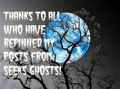 Thanks to all, who have repinned my posts from Seeks Ghosts.