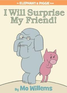 #106 - I Will Surprise My Friend! by Mo Willems. <3<3<3<3<3
