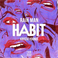 Rain Man & Krysta Youngs - Habit by Rain Man on SoundCloud