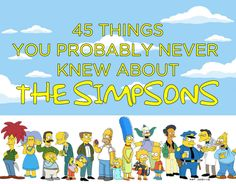 "45 Facts You Probably Never Knew About ""The Simpsons"""