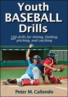 Youth Baseball Drills: 100 drills for hitting, fielding, pitching, and catching
